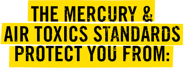 The Mercury & Air Toxics Standards Protect You From.